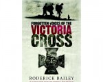Forgotten Voices of the Victoria Cross, by Roderick Bailey
