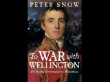 To War with Wellington: from the Peninsular to Waterloo, by Peter Snow