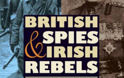 British Spies & Irish Rebels: British Intelligence and Ireland 1916-1945